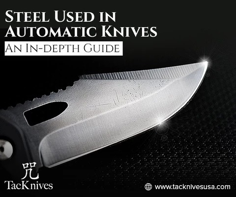 An In-depth Guide to the Steel Used in Automatic Knives
