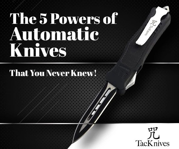 The 5 Powers of Automatic Knives That You Never Knew!